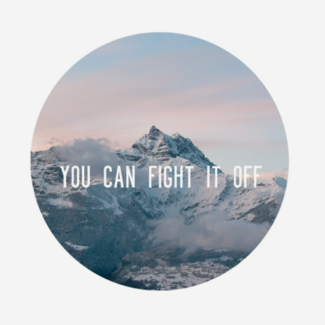You can fight it off