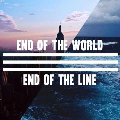 End of the world//End of the line