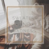 • Sweaters and Sadness •