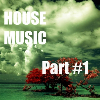 HOUSE Music: Part #1
