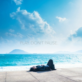 PLAY. DON'T PAUSE.