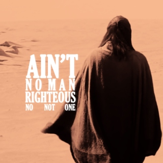 Ain't No Man Righteous (No Not One)