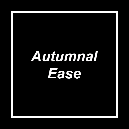 Autumnal Ease