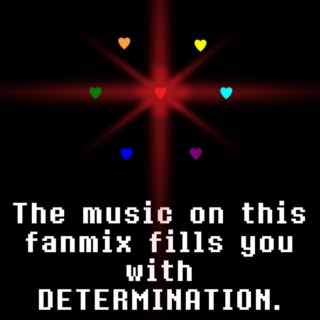 The music on this fanmix fills you with DETERMINATION.