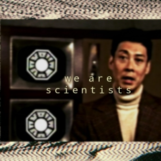 we are scientists.