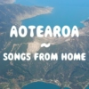 AOTEAROA : songs from home