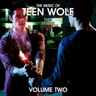 The Music of Teen Wolf: THIS MIGHT HURT (Volume 2)