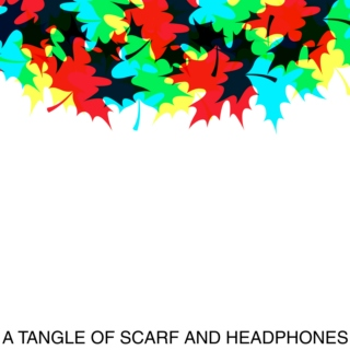 A Tangle of Scarf and Headphones Part II: Headphones