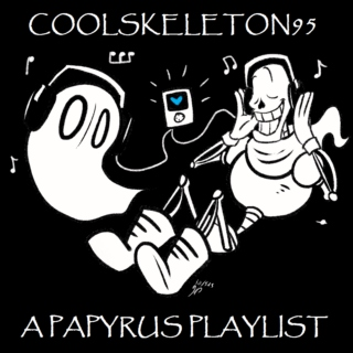 coolskeleton95, a Papyrus playlist