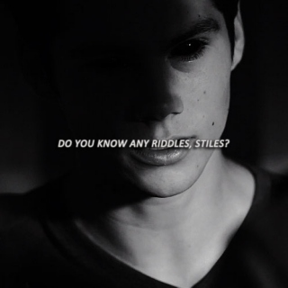 do you know any riddles, stiles?