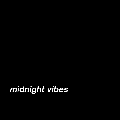 midnight vibes