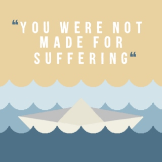 you were not made for suffering