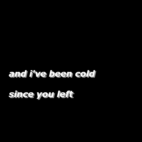 and i've been cold since you left