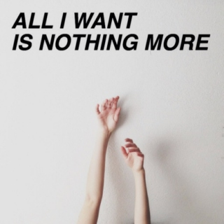 all i want is nothing more