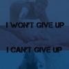 I won't give up, I can't give up