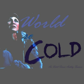 World So Cold // Ashley Fanmix
