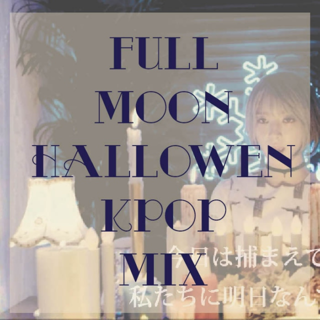 Full moon is out (kpop halloween mix)
