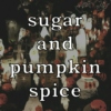 sugar and pumpkin spice