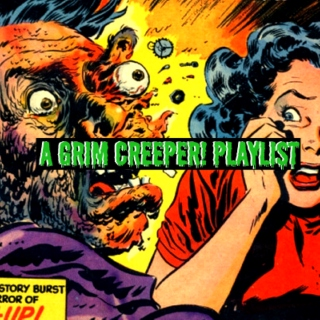 A Grim Creeper! Playlist (PART 2)