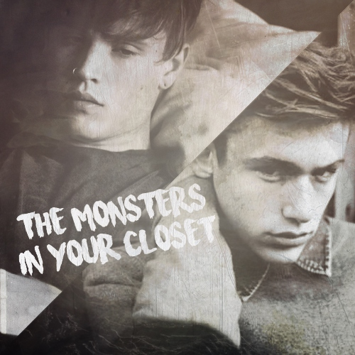 the monsters in your closet.