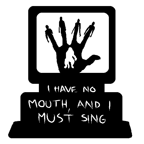 i have no mouth, and i must sing