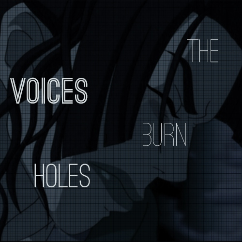 the voices burn holes