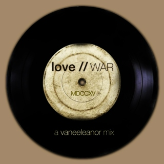 love // WAR :: A Vaneeleanor Mix