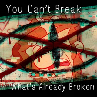 You Can't Break What's Already Broken