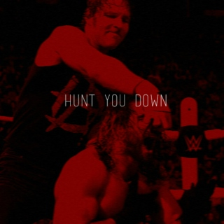 // hunt you down
