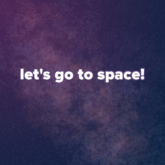 let's go to space!
