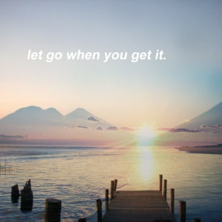 let go when you get it