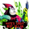 HATE'S GREAT BEST VILLAIN