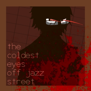 the coldest eyes off jazz street