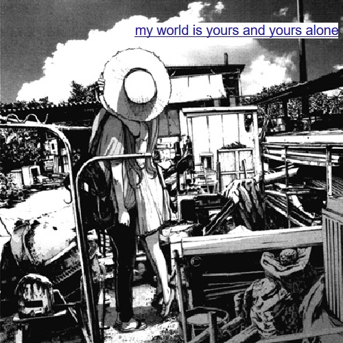 my world is yours and yours alone