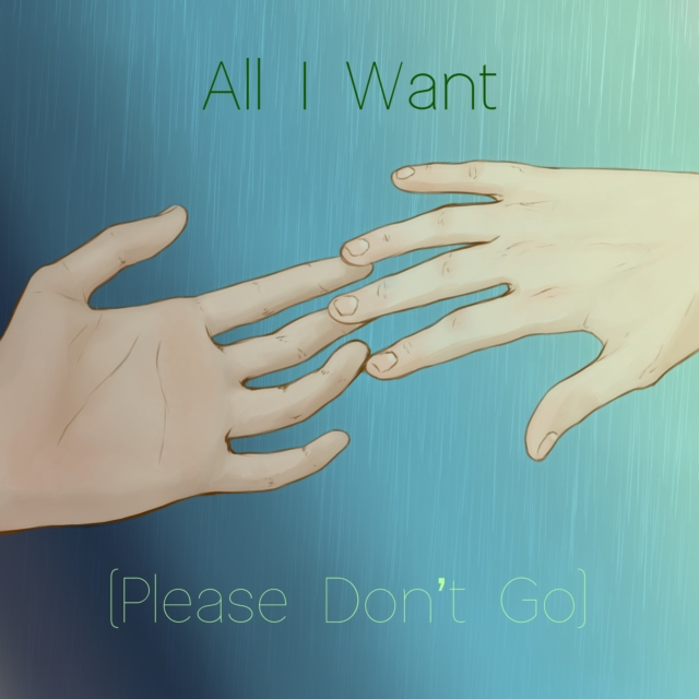All I Want (Please Don't Go)
