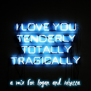 i love you tenderly, totally, and tragically.