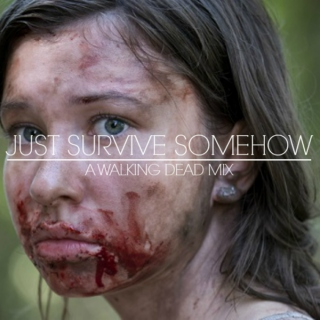 Just Survive Somehow