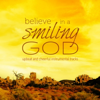 Believe in a Smiling God