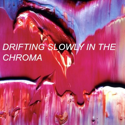 drifting slowly in the chroma