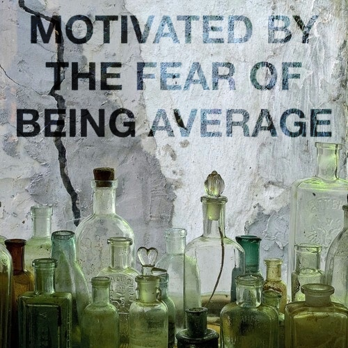 Motivated By the Fear of Being Average