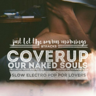 just let the warm mornings cover up our naked souls. slow electro pop for couples