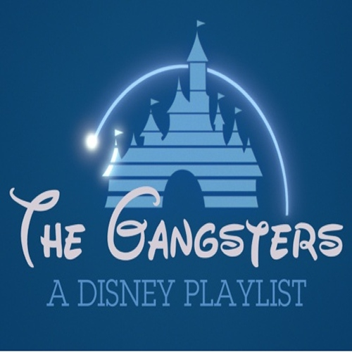 The Gangsters: A Disney Playlist