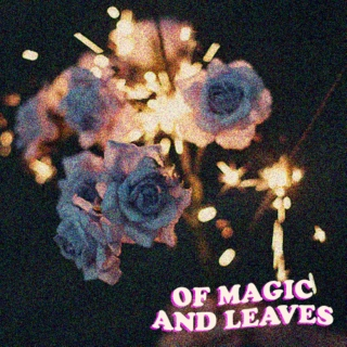 ☆ of magic and leaves ☆
