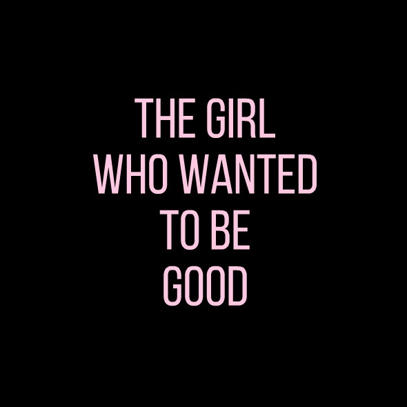 the girl who wanted to be good