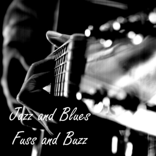 Jazz and Blues Fuss and Buzz