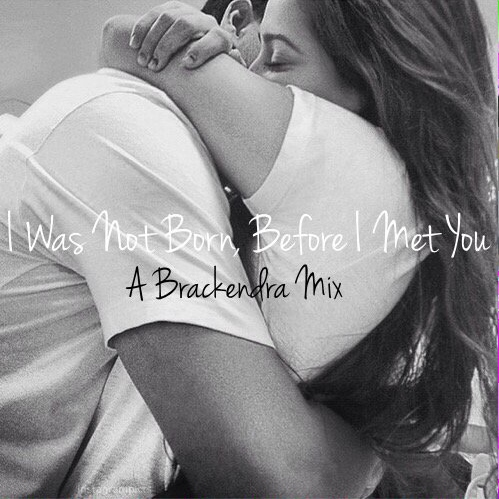 I Was Not Born, Before I Met You
