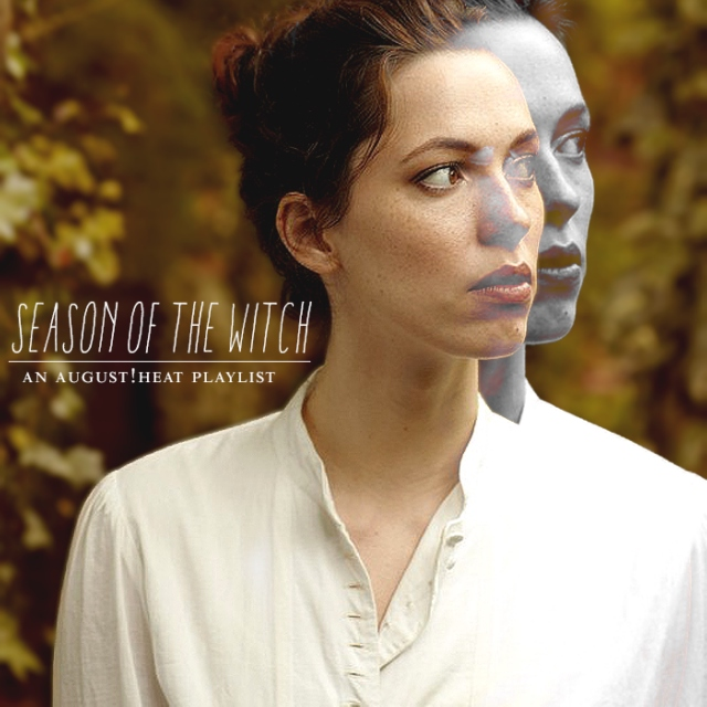 Season of the Witch // An August!Heat Playlist