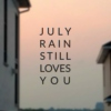 July Rain Still Loves You