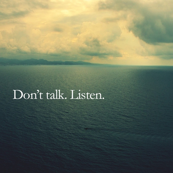 Don't talk. Listen and chill.
