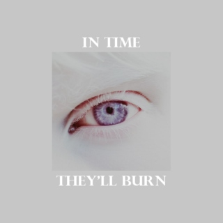 In Time They'll Burn